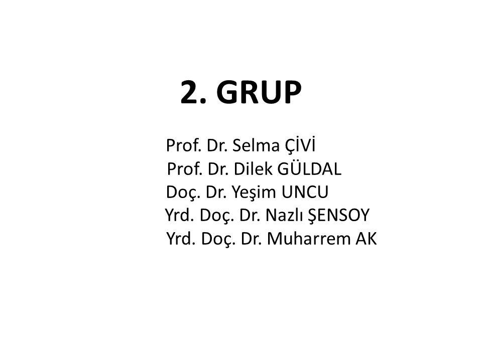 Prof. Dr. Selma ÇİVİ Prof. Dr. Dilek GÜLDAL Doç. Dr. Yeşim UNCU Yrd. Doç. Dr. Nazlı ŞENSOY Yrd. Doç. Dr. Muharrem AK 2. GRUP
