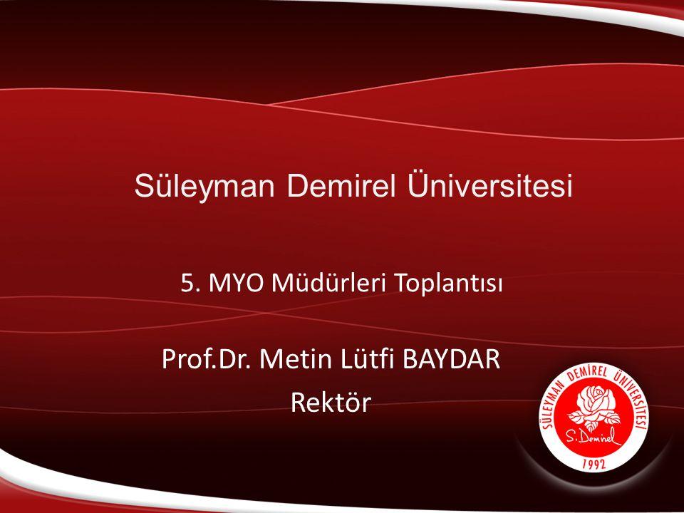 Süleyman Demirel Üniversitesi 5. MYO Müdürleri Toplantısı Prof.Dr. Metin Lütfi BAYDAR Rektör