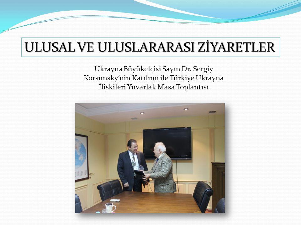 Ukrayna Büyükelçisi Sayın Dr. Sergiy Korsunsky'nin Katılımı ile Türkiye Ukrayna İlişkileri Yuvarlak Masa Toplantısı ULUSAL VE ULUSLARARASI ZİYARETLER
