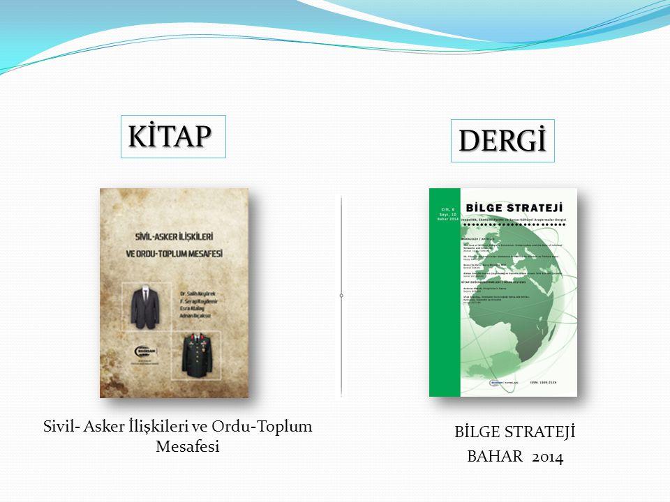 KİTAP DERGİ BİLGE STRATEJİ BAHAR 2014 Sivil- Asker İlişkileri ve Ordu-Toplum Mesafesi