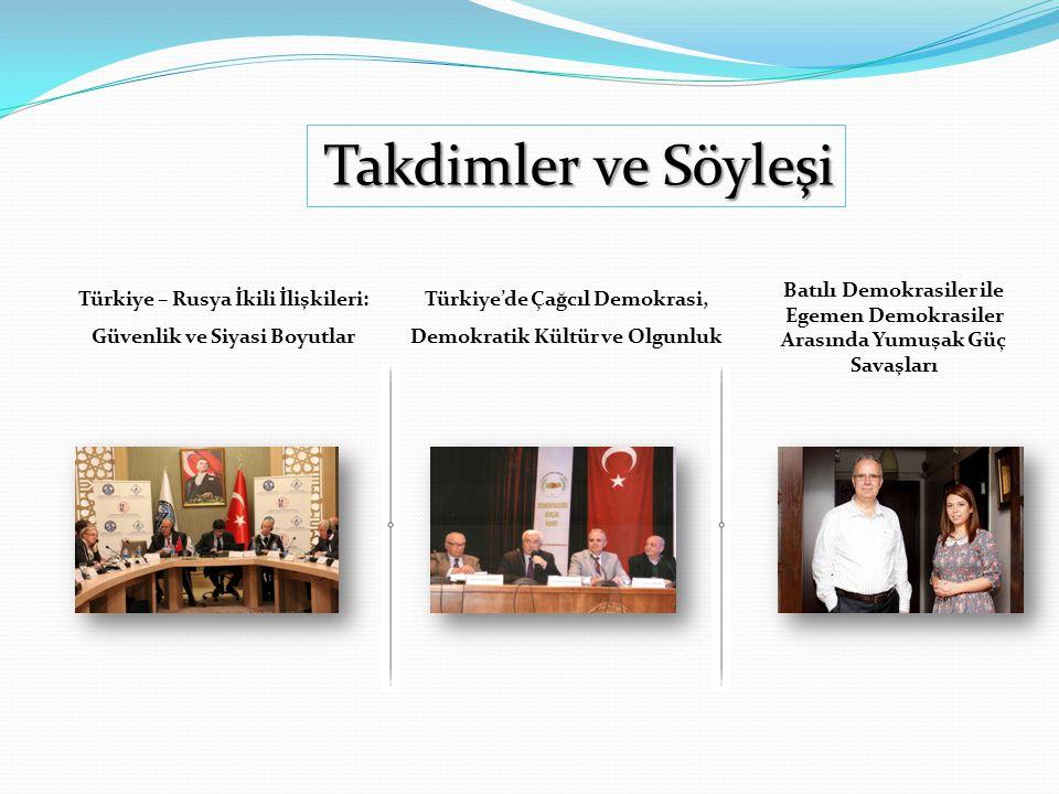 Takdimler ve Söyleşi Türkiye – Rusya İkili İlişkileri: Güvenlik ve Siyasi Boyutlar Türkiye'de Çağcıl Demokrasi, Demokratik Kültür ve Olgunluk Batılı Demokrasiler ile Egemen Demokrasiler Arasında Yumuşak Güç Savaşları