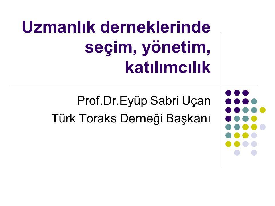 Uzmanlık derneklerinde seçim, yönetim, katılımcılık Prof.Dr.Eyüp Sabri Uçan Türk Toraks Derneği Başkanı