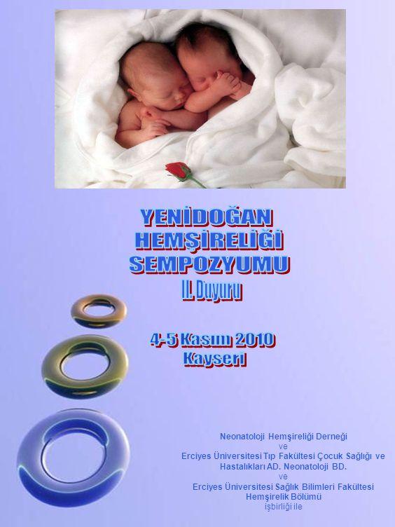 Neonatoloji Hemşireliği Derneği ve Erciyes Üniversitesi Tıp Fakültesi Çocuk Sağlığı ve Hastalıkları AD. Neonatoloji BD. ve Erciyes Üniversitesi Sağlık