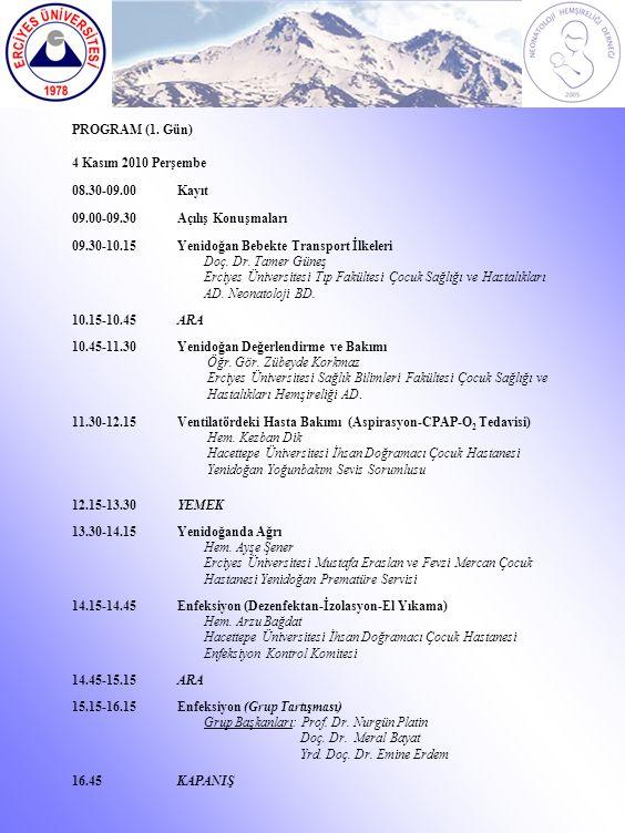 PROGRAM (1. Gün) 4 Kasım 2010 Perşembe 08.30-09.00Kayıt 09.00-09.30Açılış Konuşmaları 09.30-10.15Yenidoğan Bebekte Transport İlkeleri Doç. Dr. Tamer G