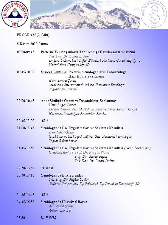 5 Kasım 2010 Cuma 09.00-09.45Preterm Yenidoğanların Taburculuğa Hazırlanması ve İzlemi Yrd. Doç. Dr. Emine Erdem Erciyes Üniversitesi Sağlık Bilimleri