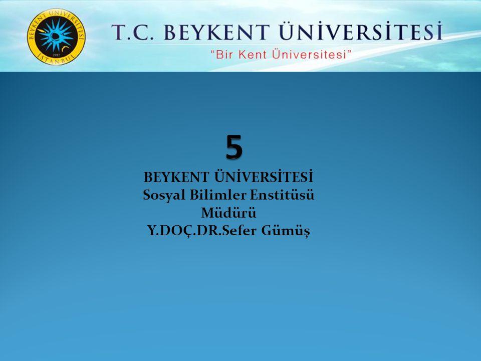 BEYKENT ÜNİVERSİTESİ Sosyal Bilimler Enstitüsü Müdürü Y.DOÇ.DR.Sefer Gümüş