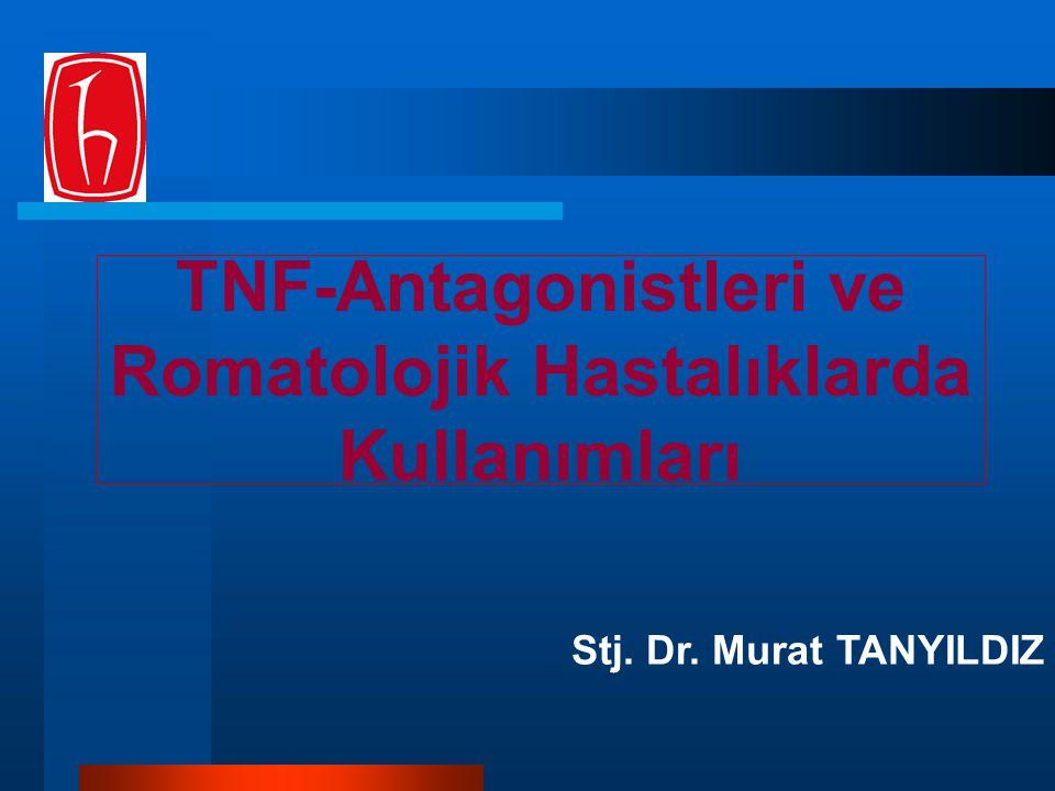 TNF-Antagonistleri ve Romatolojik Hastalıklarda Kullanımları Stj. Dr. Murat TANYILDIZ