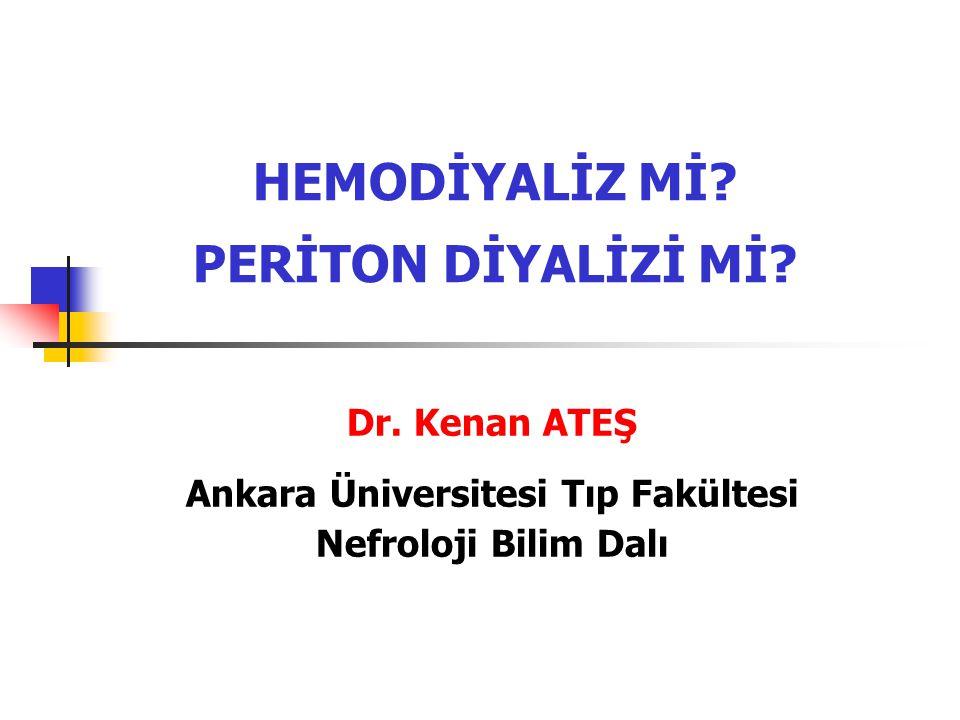HEMODİYALİZ Mİ? PERİTON DİYALİZİ Mİ? Dr. Kenan ATEŞ Ankara Üniversitesi Tıp Fakültesi Nefroloji Bilim Dalı