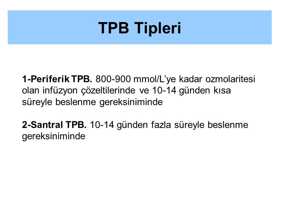 1-Periferik TPB. 800-900 mmol/L'ye kadar ozmolaritesi olan infüzyon çözeltilerinde ve 10-14 günden kısa süreyle beslenme gereksiniminde 2-Santral TPB.