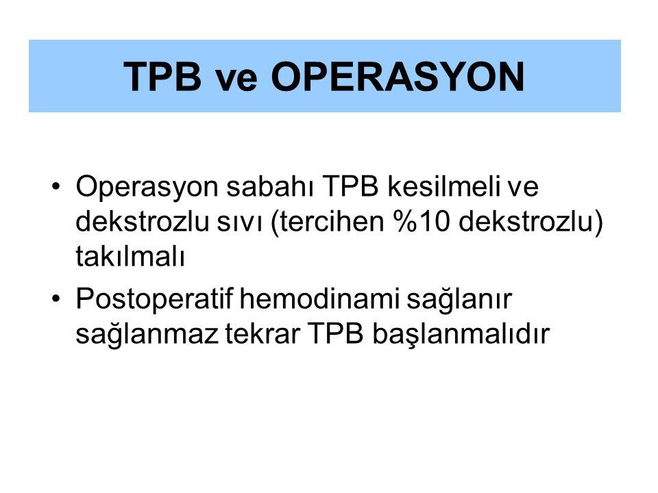 Operasyon sabahı TPB kesilmeli ve dekstrozlu sıvı (tercihen %10 dekstrozlu) takılmalı Postoperatif hemodinami sağlanır sağlanmaz tekrar TPB başlanmalı