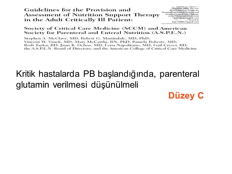 Kritik hastalarda PB başlandığında, parenteral glutamin verilmesi düşünülmeli Düzey C