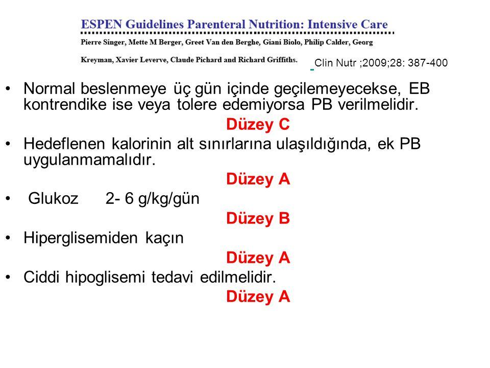 Normal beslenmeye üç gün içinde geçilemeyecekse, EB kontrendike ise veya tolere edemiyorsa PB verilmelidir. Düzey C Hedeflenen kalorinin alt sınırları