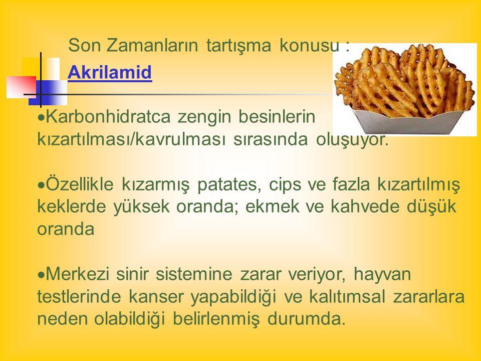 Son Zamanların tartışma konusu : Akrilamid  Karbonhidratca zengin besinlerin kızartılması/kavrulması sırasında oluşuyor.  Özellikle kızarmış patates