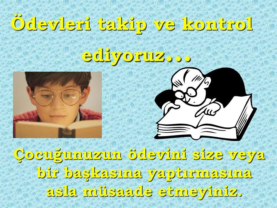 Ödevleri takip ve kontrol ediyoruz … Çocuğunuzun ödevini size veya bir başkasına yaptırmasına asla müsaade etmeyiniz.