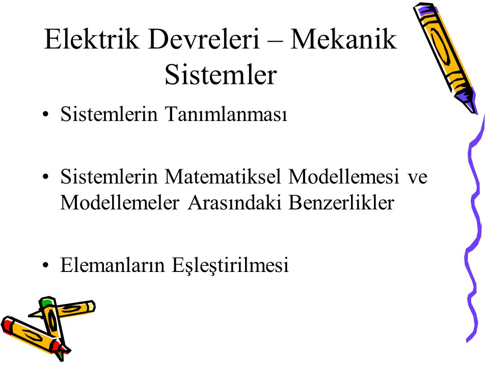 Elektrik Devreleri – Mekanik Sistemler Sistemlerin Tanımlanması Sistemlerin Matematiksel Modellemesi ve Modellemeler Arasındaki Benzerlikler Elemanlar