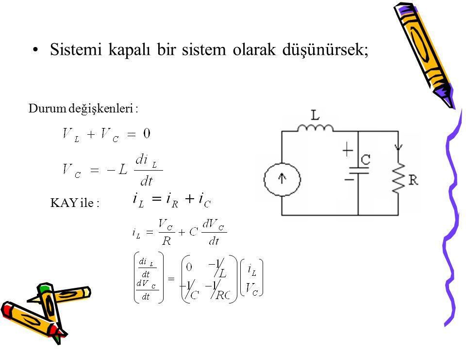 Sistemi kapalı bir sistem olarak düşünürsek; KAY ile : Durum değişkenleri : =