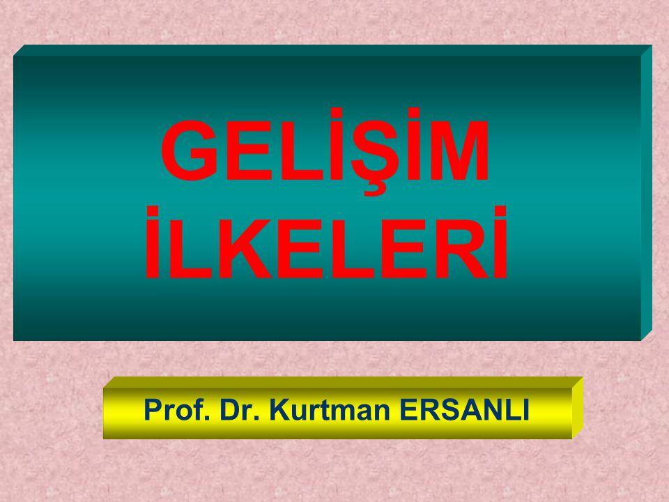 GELİŞİM İLKELERİ Prof. Dr. Kurtman ERSANLI