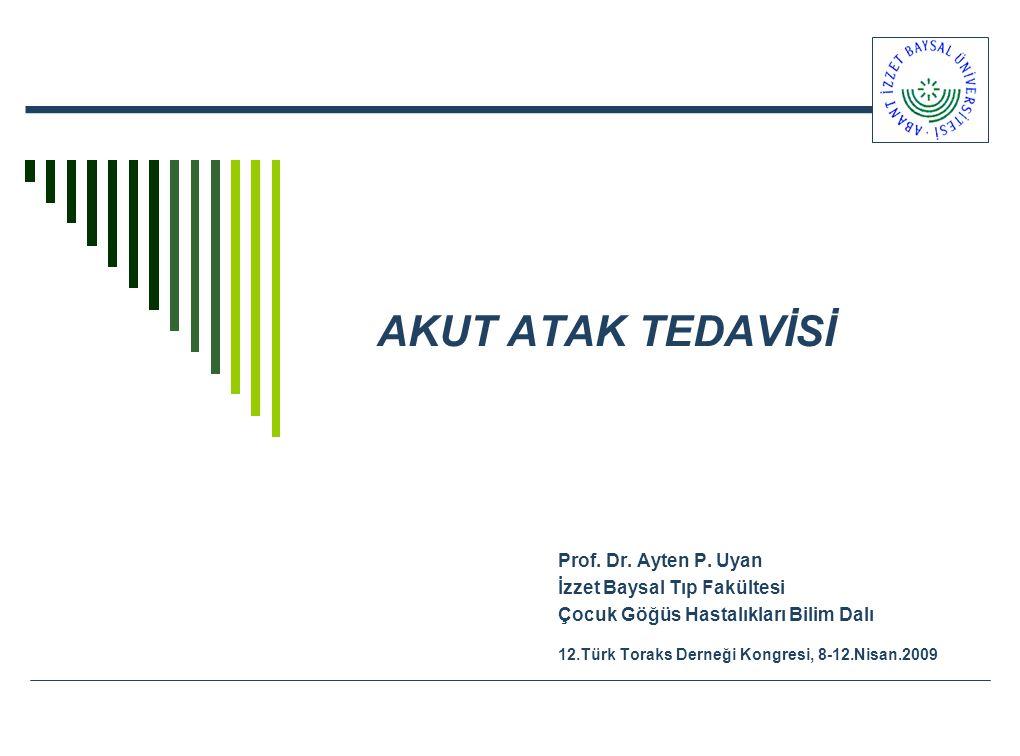 AKUT ATAK TEDAVİSİ Prof. Dr. Ayten P. Uyan İzzet Baysal Tıp Fakültesi Çocuk Göğüs Hastalıkları Bilim Dalı 12.Türk Toraks Derneği Kongresi, 8-12.Nisan.