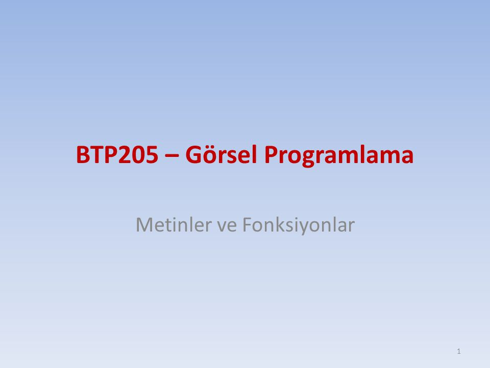 BTP205 – Görsel Programlama Metinler ve Fonksiyonlar 1