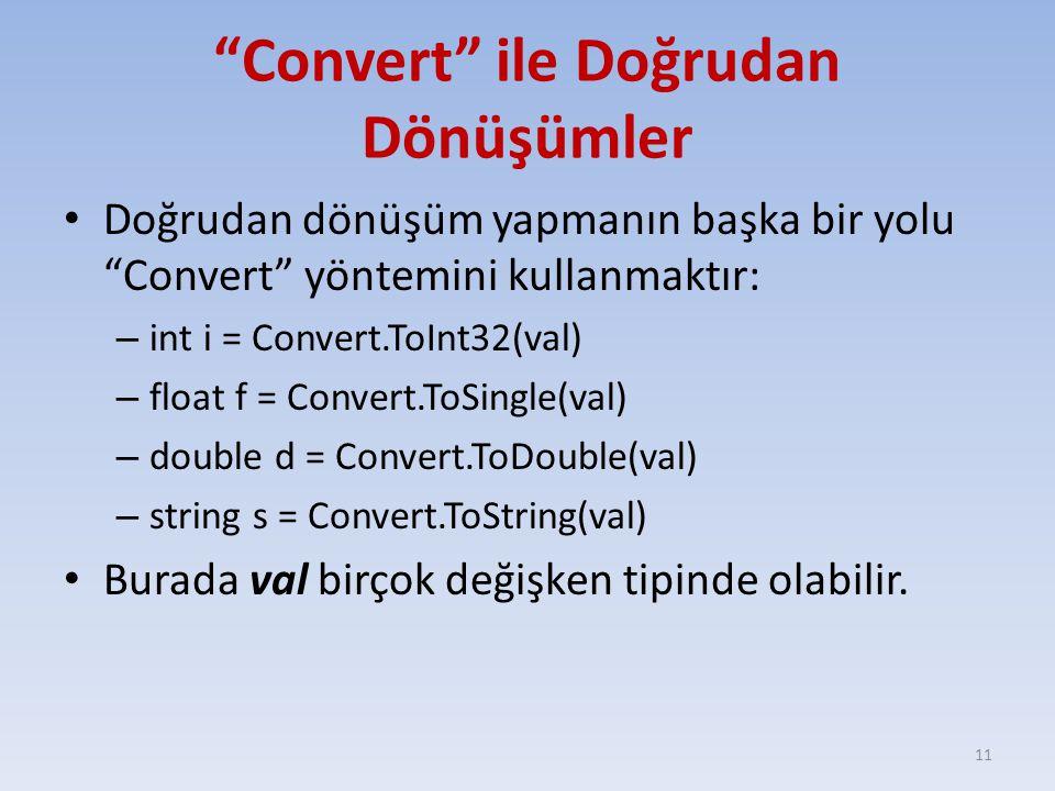 Convert ile Doğrudan Dönüşümler Doğrudan dönüşüm yapmanın başka bir yolu Convert yöntemini kullanmaktır: – int i = Convert.ToInt32(val) – float f = Convert.ToSingle(val) – double d = Convert.ToDouble(val) – string s = Convert.ToString(val) Burada val birçok değişken tipinde olabilir.