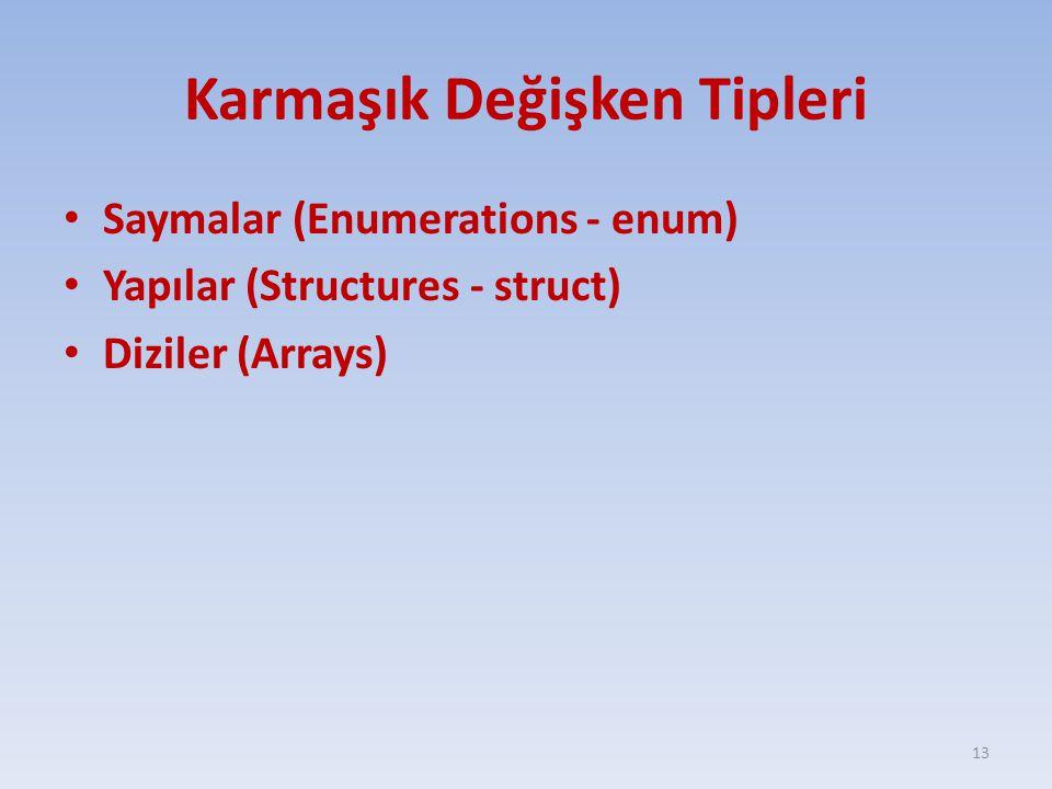 Karmaşık Değişken Tipleri Saymalar (Enumerations - enum) Yapılar (Structures - struct) Diziler (Arrays) 13