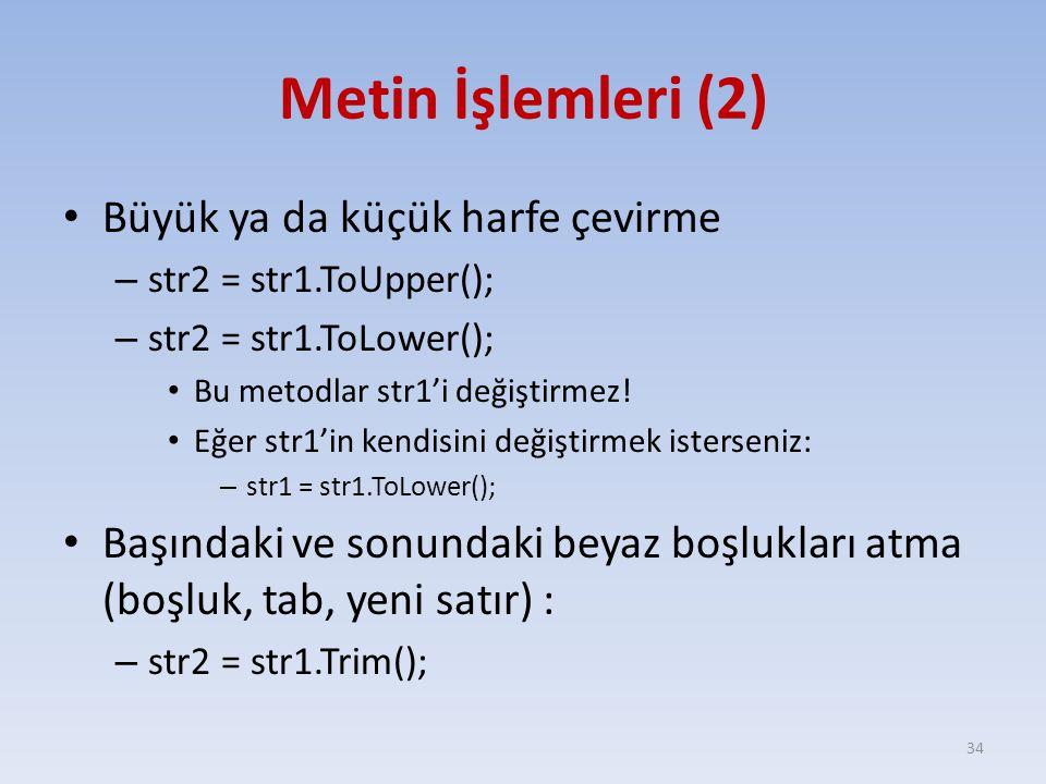Metin İşlemleri (2) Büyük ya da küçük harfe çevirme – str2 = str1.ToUpper(); – str2 = str1.ToLower(); Bu metodlar str1'i değiştirmez.