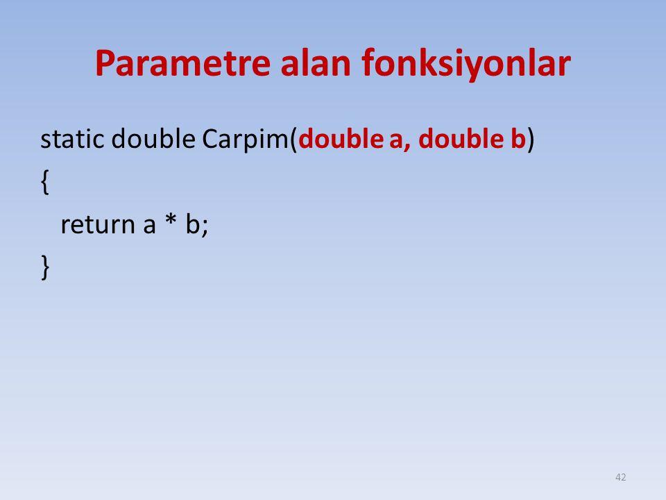Parametre alan fonksiyonlar static double Carpim(double a, double b) { return a * b; } 42