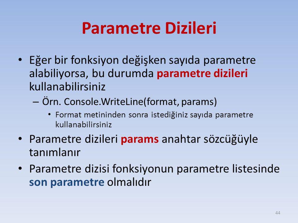 Parametre Dizileri Eğer bir fonksiyon değişken sayıda parametre alabiliyorsa, bu durumda parametre dizileri kullanabilirsiniz – Örn.