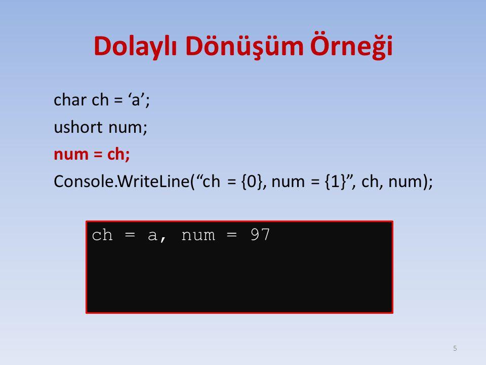 Dolaylı Tip Dönüşümleri TipGüvenler Dönüştürülebileceği Tipler charushort, int, uint, long, ulong, float, double, decimal byteshort, ushort, int, uint, long, ulong, float, double, decimal sbyteshort, int, long, float, double, decimal shortint, long, float, double, decimal ushortint, uint, long, ulong, float, double, decimal intlong, float, double, decimal uintlong, ulong, float, double, decimal longfloat, double, decimal ulongfloat, double, decimal floatdouble - decimal- 6