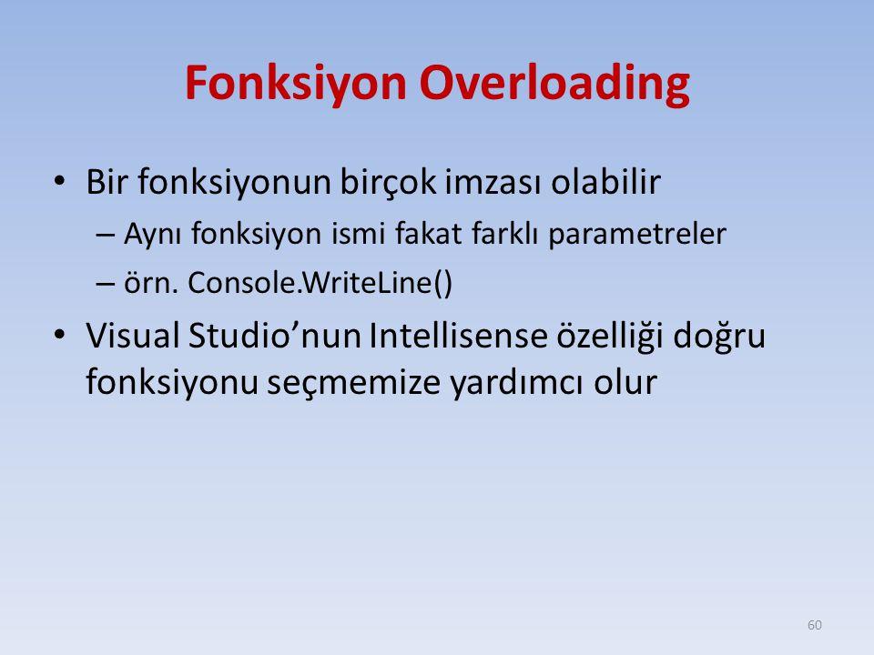 Fonksiyon Overloading Bir fonksiyonun birçok imzası olabilir – Aynı fonksiyon ismi fakat farklı parametreler – örn.