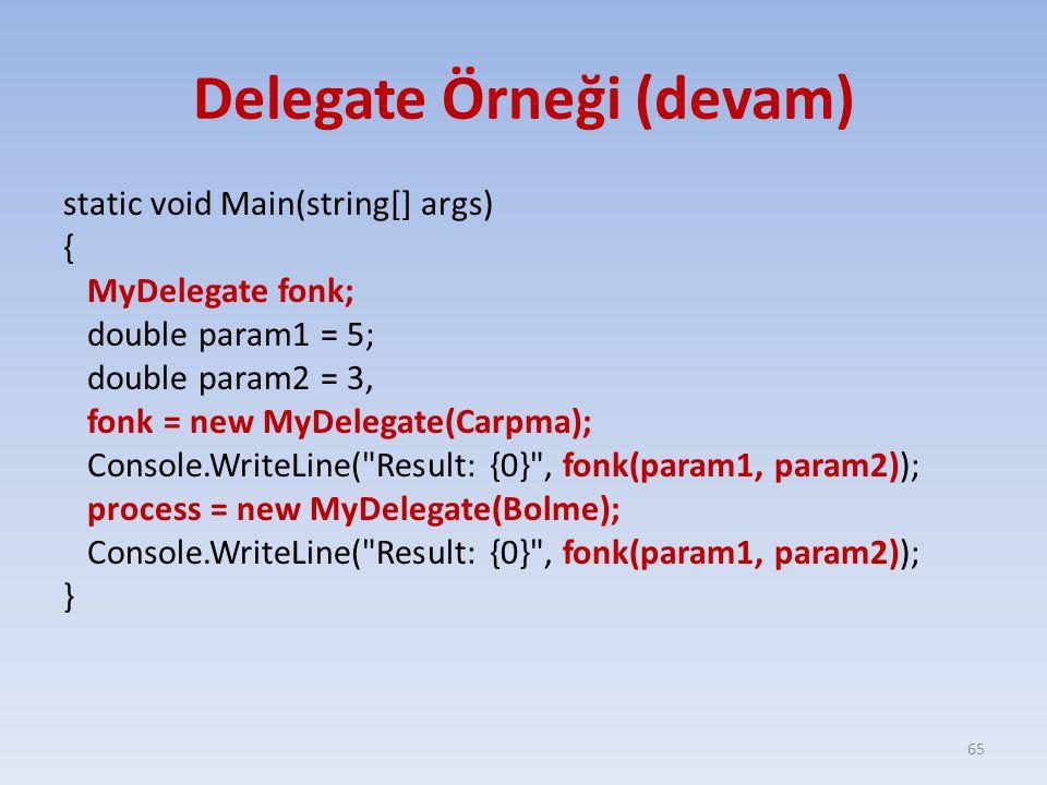 Delegate Örneği (devam) static void Main(string[] args) { MyDelegate fonk; double param1 = 5; double param2 = 3, fonk = new MyDelegate(Carpma); Console.WriteLine( Result: {0} , fonk(param1, param2)); process = new MyDelegate(Bolme); Console.WriteLine( Result: {0} , fonk(param1, param2)); } 65