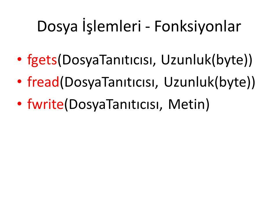 Dosya İşlemleri - Fonksiyonlar fgets(DosyaTanıtıcısı, Uzunluk(byte)) fread(DosyaTanıtıcısı, Uzunluk(byte)) fwrite(DosyaTanıtıcısı, Metin)
