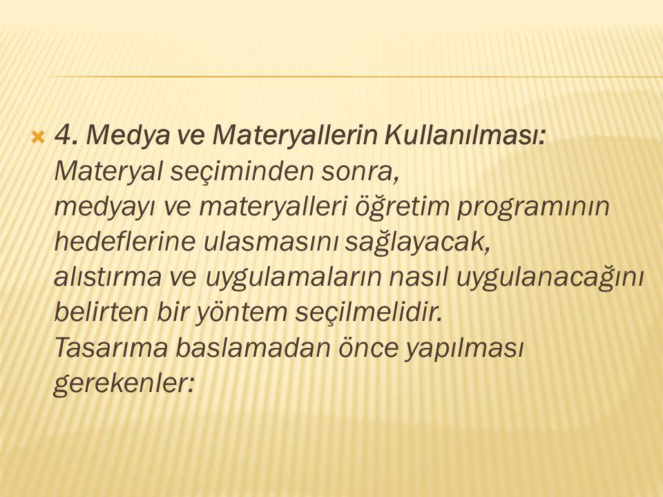 4. Medya ve Materyallerin Kullanılması: Materyal seçiminden sonra, medyayı ve materyalleri öğretim programının hedeflerine ulasmasını sağlayacak, al