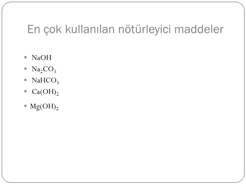 En çok kullanılan nötürleyici maddeler  NaOH  Na 2 CO 3  NaHCO 3  Ca(OH) 2  Mg(OH) 2