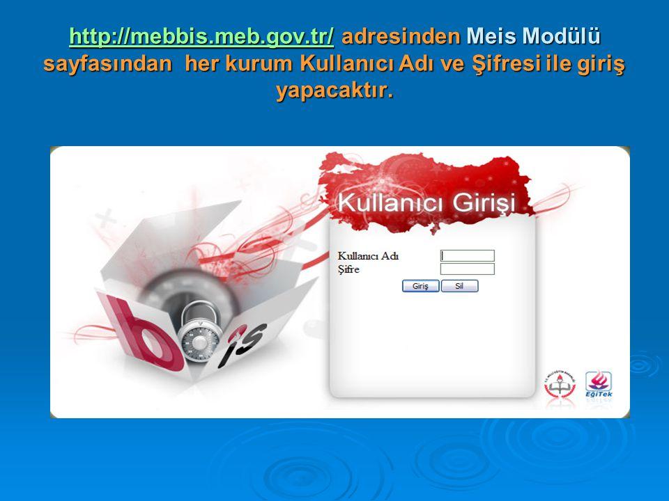 http://mebbis.meb.gov.tr/http://mebbis.meb.gov.tr/ adresinden Meis Modülü sayfasından her kurum Kullanıcı Adı ve Şifresi ile giriş yapacaktır. http://