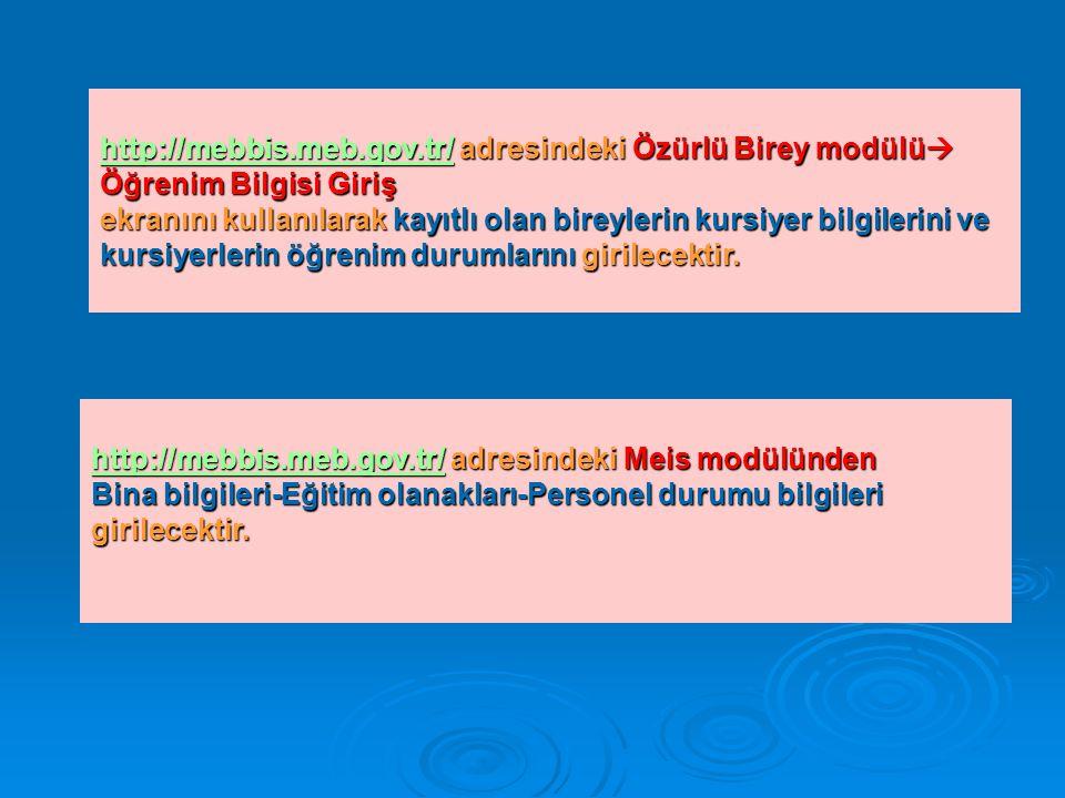 http://mebbis.meb.gov.tr/http://mebbis.meb.gov.tr/ adresindeki Özürlü Birey modülü  Öğrenim Bilgisi Giriş http://mebbis.meb.gov.tr/ ekranını kullanıl