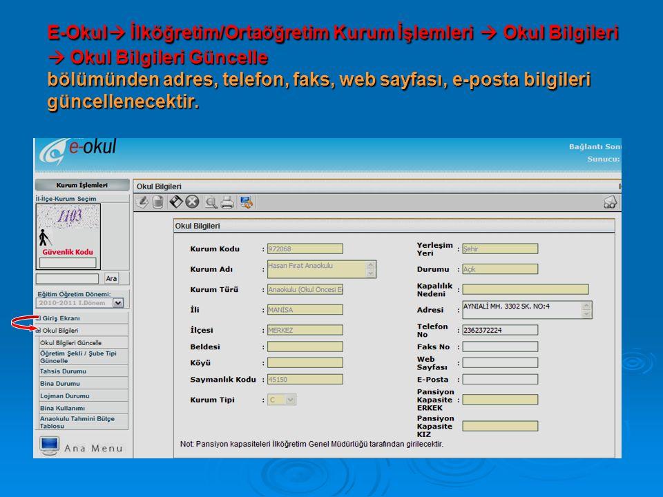 E-Okul  İlköğretim/Ortaöğretim Kurum İşlemleri  Okul Bilgileri  Okul Bilgileri Güncelle bölümünden adres, telefon, faks, web sayfası, e-posta bilgi