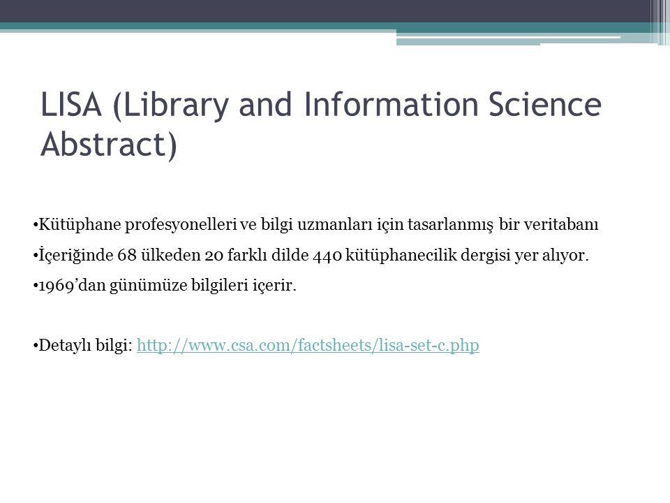 LISA (Library and Information Science Abstract) Kütüphane profesyonelleri ve bilgi uzmanları için tasarlanmış bir veritabanı İçeriğinde 68 ülkeden 20