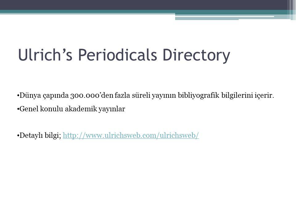 Ulrich's Periodicals Directory Dünya çapında 300.000'den fazla süreli yayının bibliyografik bilgilerini içerir. Genel konulu akademik yayınlar Detaylı