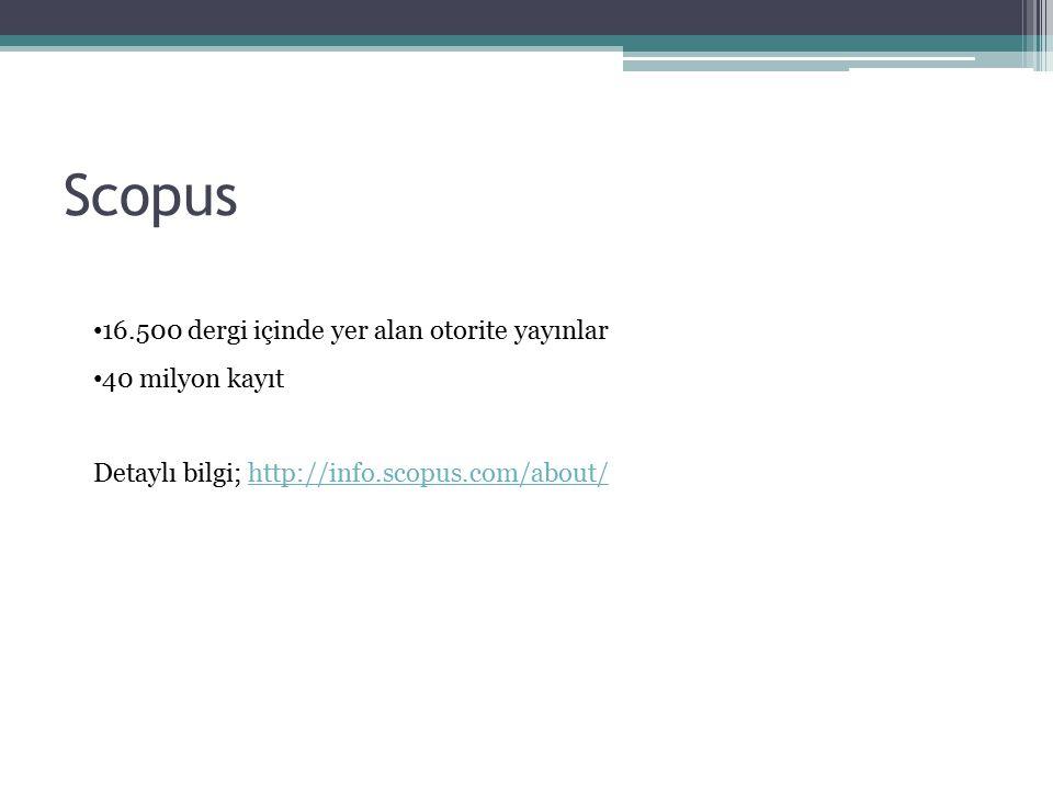 Scopus 16.500 dergi içinde yer alan otorite yayınlar 40 milyon kayıt Detaylı bilgi; http://info.scopus.com/about/http://info.scopus.com/about/