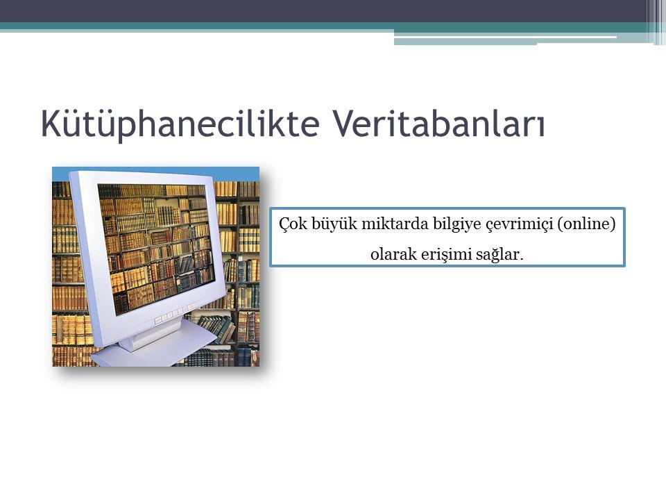 Kütüphanecilikte Veritabanları Çok büyük miktarda bilgiye çevrimiçi (online) olarak erişimi sağlar.