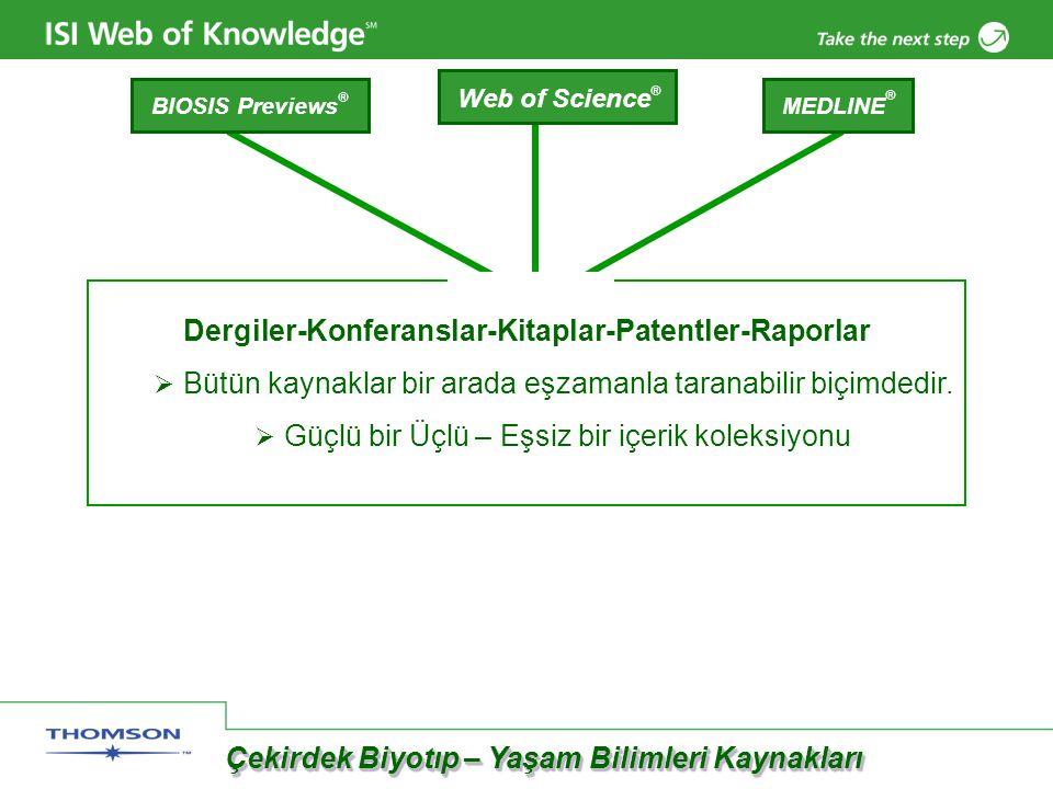 Dergiler-Konferanslar-Kitaplar-Patentler-Raporlar  Bütün kaynaklar bir arada eşzamanla taranabilir biçimdedir.