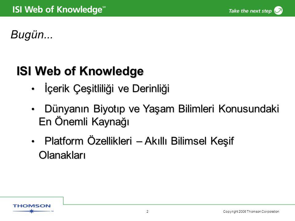 Copyright 2006 Thomson Corporation 2 Bugün... ISI Web of Knowledge İçerik Çeşitliliği ve Derinliği İçerik Çeşitliliği ve Derinliği Dünyanın Biyotıp ve