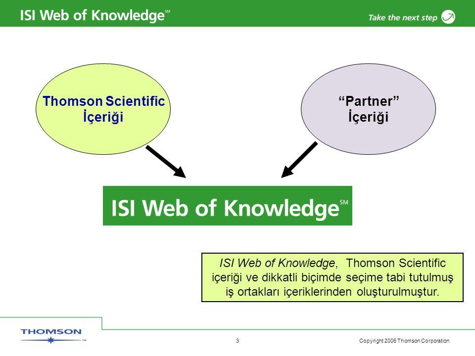 Copyright 2006 Thomson Corporation 3 Partner İçeriği Thomson Scientific İçeriği ISI Web of Knowledge, Thomson Scientific içeriği ve dikkatli biçimde seçime tabi tutulmuş iş ortakları içeriklerinden oluşturulmuştur.