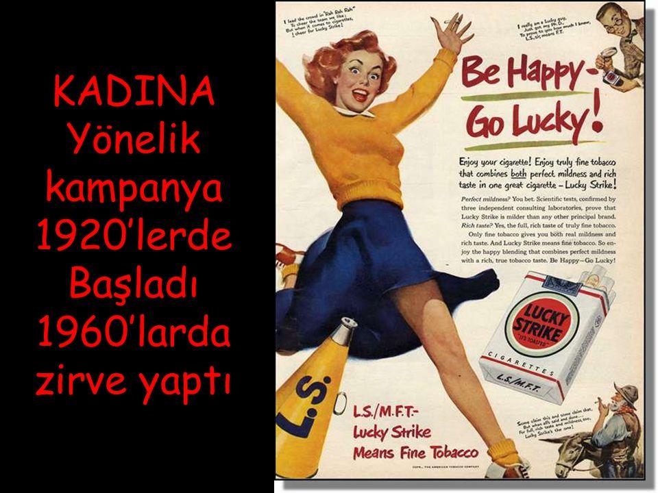 KADINA Yönelik kampanya 1920'lerde Başladı 1960'larda zirve yaptı