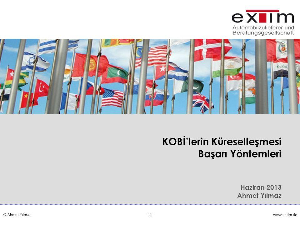 © Ahmet Yılmazwww.extim.de - 1 - KOBİ'lerin Küreselleşmesi Başarı Yöntemleri Haziran 2013 Ahmet Yılmaz
