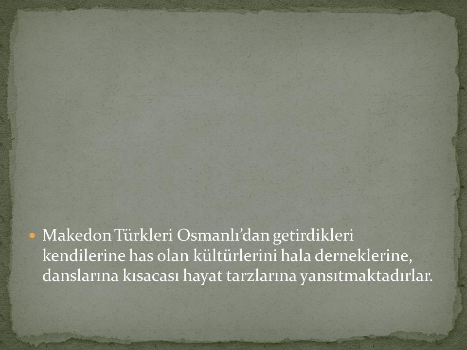 Makedon Türkleri Osmanlı'dan getirdikleri kendilerine has olan kültürlerini hala derneklerine, danslarına kısacası hayat tarzlarına yansıtmaktadırlar.