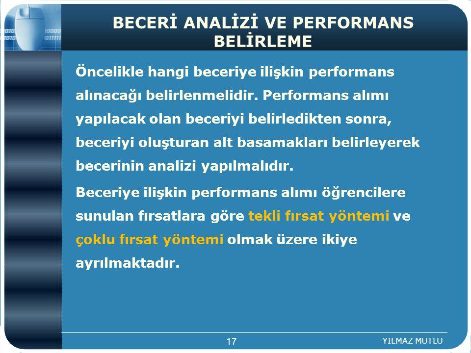 BECERİ ANALİZİ VE PERFORMANS BELİRLEME Öncelikle hangi beceriye ilişkin performans alınacağı belirlenmelidir. Performans alımı yapılacak olan beceriyi