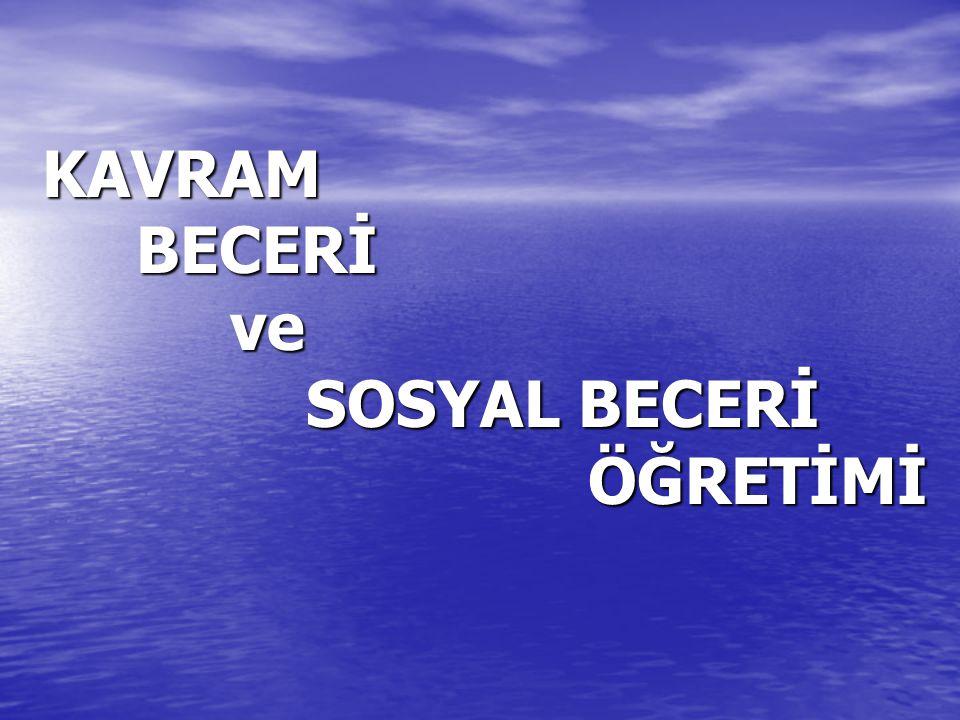 KAVRAM BECERİ ve SOSYAL BECERİ ÖĞRETİMİ