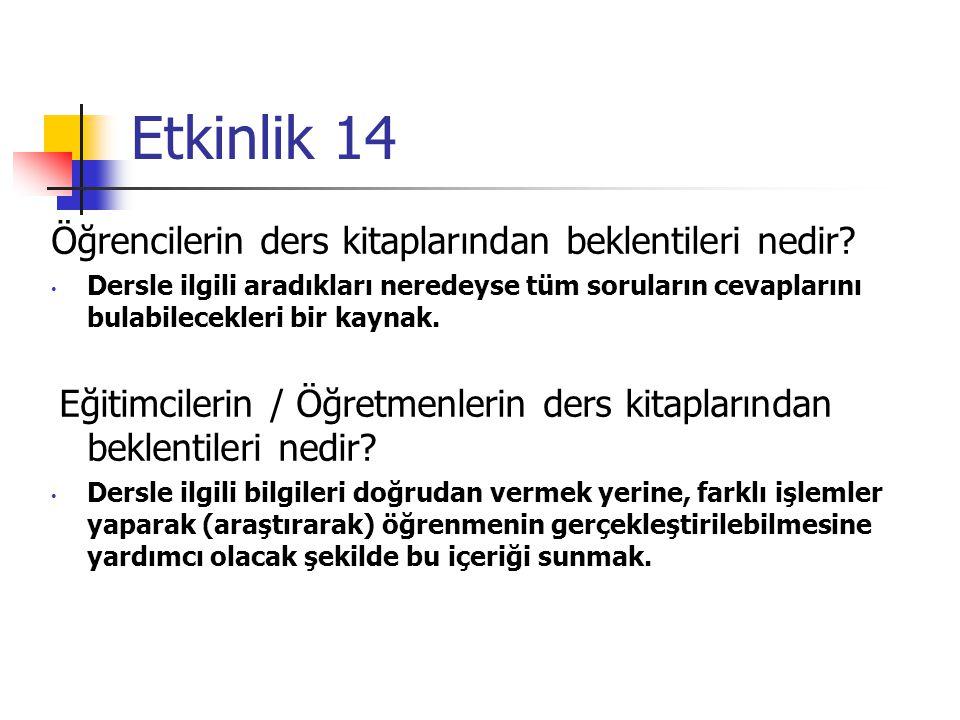 Etkinlik 14 Bu nedenle, ders kitaplarının, öğrenci tarafından «nasıl kullanılması gerektiği» de öğrenilmesi/öğretilmesi gereken hususlar arasındadır.